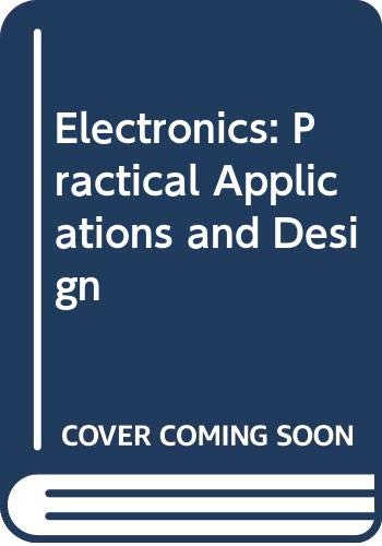 Electronics: Practical Applications and Design by John C. Morris