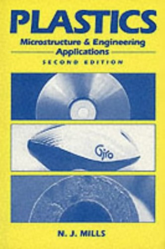 Plastics: Microstructure and Engineering Applications by Nigel Mills