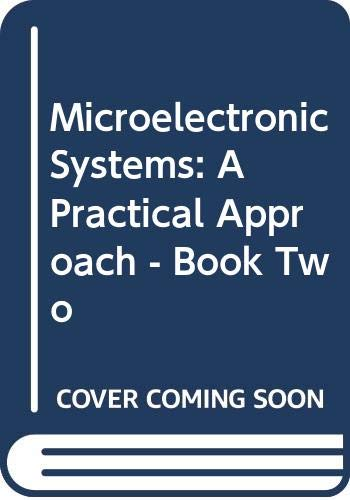 Microelectronic Systems: A Practical Approach: Bk.2 by W. Ditch