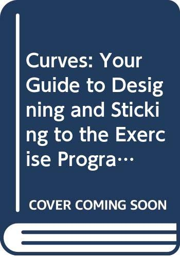 Curves: Your Guide to Designing and Sticking to the Exercise Programme Exactly Right for You by Martica K. Heaner