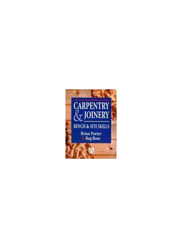 Carpentry and Joinery: Bench and Site Skills by Brian Porter