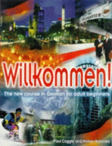 Willkommen!: A Course in German for Adult Beginners: Student's Book by Paul Coggle