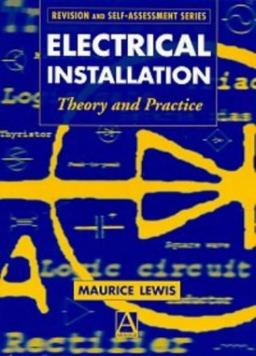 Electrical Installation: Theory and Practice by M.L. Lewis