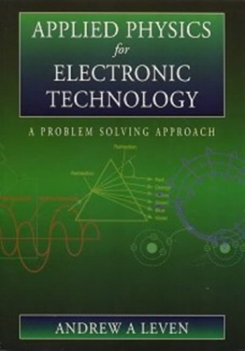 Applied Physics for Electronic Technology: A Problem Solving Approach by Andrew Leven