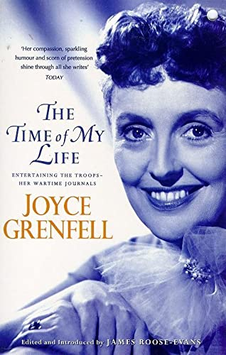 The Time of My Life: Entertaining the Troops - Her Wartime Journals by Joyce Grenfell