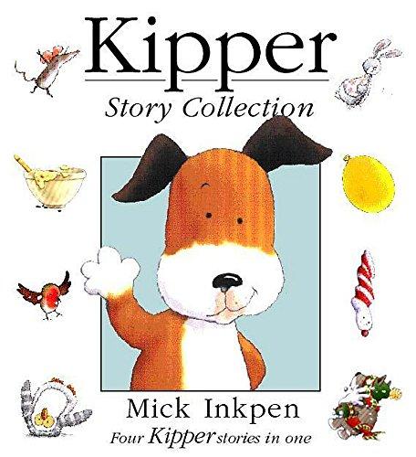 "Kipper Story Collection: ""Kipper"", ""Kipper's Birthday"", ""Kipper's Toybox"", ""Kipper's Snowy Day"" by Mick Inkpen"