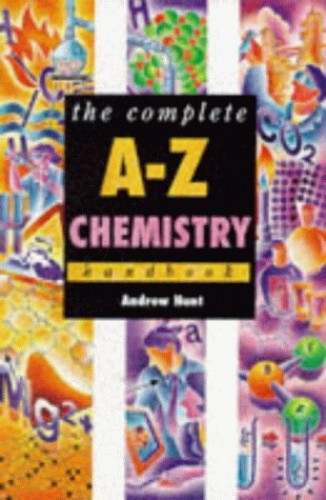 The Complete A-Z Chemistry Handbook by Andrew Hunt