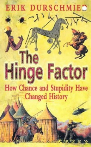 The Hinge Factor: How Chance and Stupidity Have Changed History by Erik Durschmied