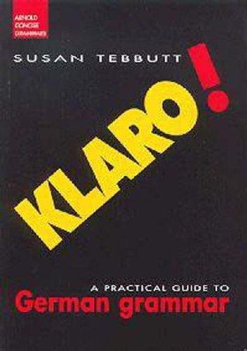 Klaro!: A Practical Guide to German Grammar by Susan Tebbutt