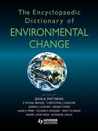 The Encyclopaedic Dictionary of Environmental Change by John Matthews
