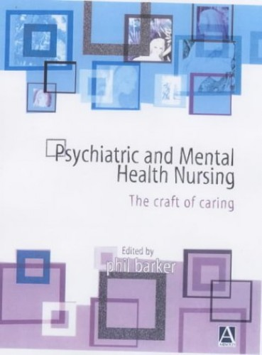 Psychiatric and Mental Health Nursing: The Craft of Caring by Phil Barker