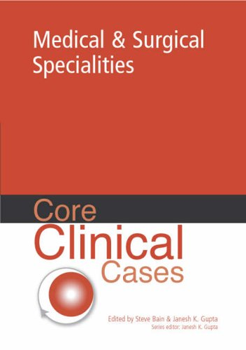 Core Clinical Cases in Medical and Surgical Specialities: A Problem-solving Approach by Steve Bain
