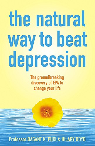 The Natural Way to Beat Depression: The Groundbreaking Discovery of EPA to Successfully Conquer Depression by Basant K. Puri