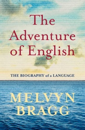 The Adventure of English 500 AD-2000 by Melvyn Bragg