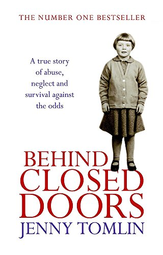 Behind Closed Doors: A True Story of Abuse, Neglect and Survival Against the Odds by Jenny Tomlin
