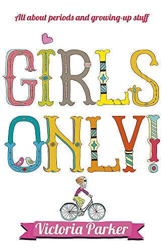 Girls Only! All About Periods and Growing-up Stuff by Victoria Parker