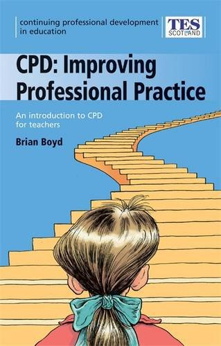 Continuing Professional Development: Improving Professional Practice by Brian Boyd