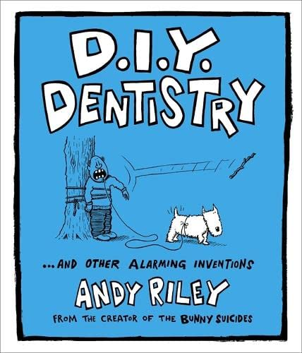 DIY Dentistry: And Other Alarming Inventions by Andy Riley