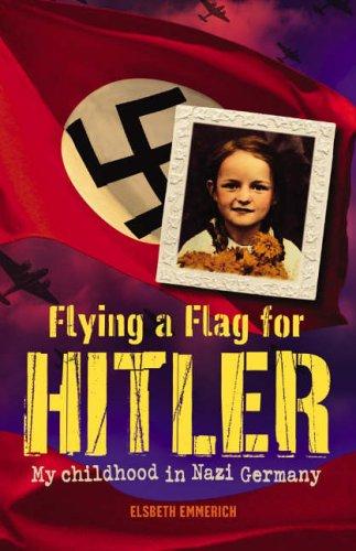 Flying a Flag for Hitler, My Childhood in Nazi Germany by Elsbeth Emmerich