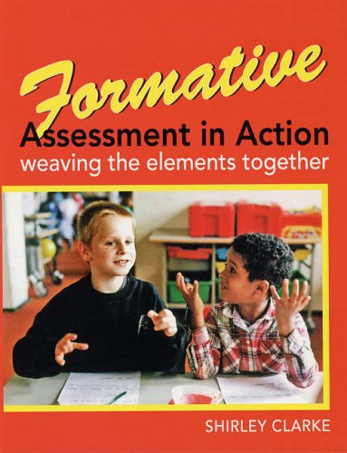 Formative Assessment in Action: Weaving the Elements Together by Shirley Clarke