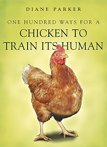 100 Ways for a Chicken to Train Its Human by Diane Parker