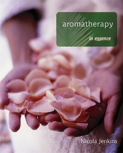 Aromatherapy in Essence by Nicola Jenkins