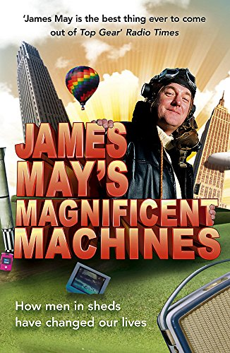 James May's Magnificent Machines: How Men in Sheds Have Changed Our Lives by James May