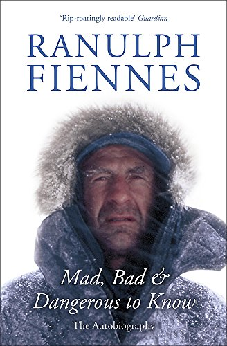 Mad, Bad and Dangerous to Know by Sir Ranulph Fiennes, Bt OBE