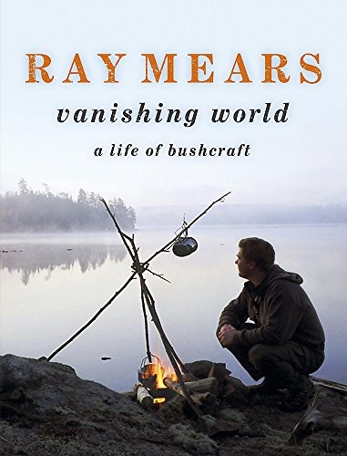 Ray Mears Vanishing World by Ray Mears