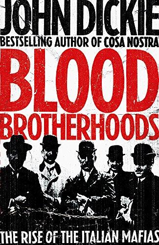 Blood Brotherhoods: The Rise of the Italian Mafias by John Dickie