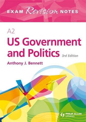 A2 US Government and Politics: Exam Revision Notes by Anthony Bennett