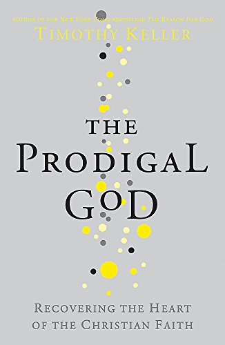 The Prodigal God: Recovering the Heart of the Christian Faith by Timothy Keller