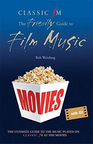 Classic FM at the Movies: The Friendly Guide to Film Music by Robert Weinberg