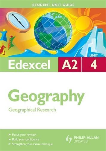 Edexcel A2 Geography: Geographical Research: Unit 4 by Dave Holmes