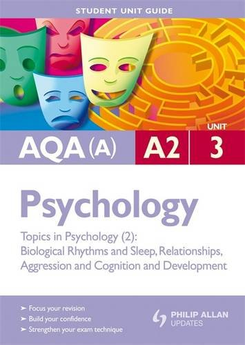 AQA (A) A2 Psychology: Topics in Psychology - Biological Rhythms and Sleep, Relationships, Aggression and Cognition and Development: Unit 3 by Jean-Marc Lawton