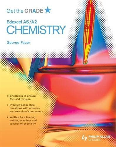 Get the Grade: Edexcel AS/A2 Chemistry by George Facer