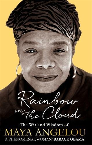 Rainbow in the Cloud: The Wit and Wisdom of Maya Angelou by Maya Angelou