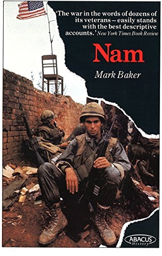 Nam: Vietnam War in the Words of the Men and Women Who Fought There by Mark Baker