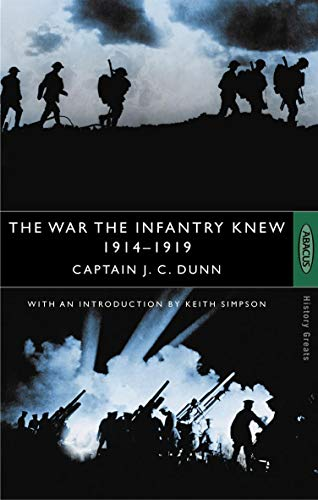 The War the Infantry Knew: 1914-1919 by J.C. Dunn