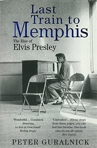 Last Train to Memphis: Rise of Elvis Presley by Peter Guralnick