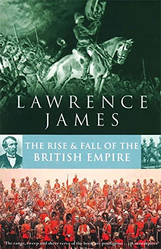 The Rise and Fall of the British Empire by Lawrence James
