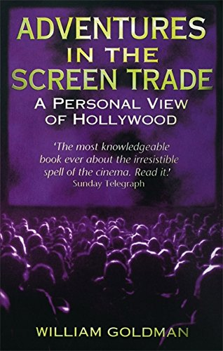 Adventures in the Screen Trade: A Personal View of Hollywood by William Goldman