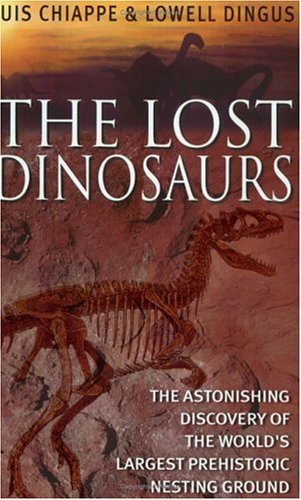 The Lost Dinosaurs: Discovering the Astonishing Secrets of Dinosaurs by Luis M. Chiappe
