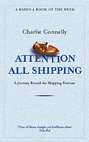 Attention All Shipping: A Journey Round the Shipping Forecast by Charlie Connelly