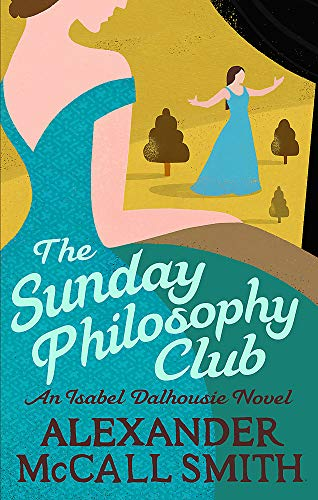 The Sunday Philosophy Club: An Isabel Dalhousie Novel by Alexander McCall Smith