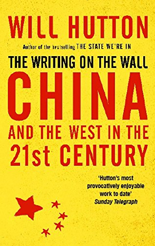 The Writing on the Wall: China and the West in the 21st Century by Will Hutton