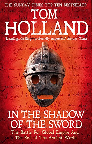 In the Shadow of the Sword: The Battle for Global Empire and the End of the Ancient World by Tom Holland