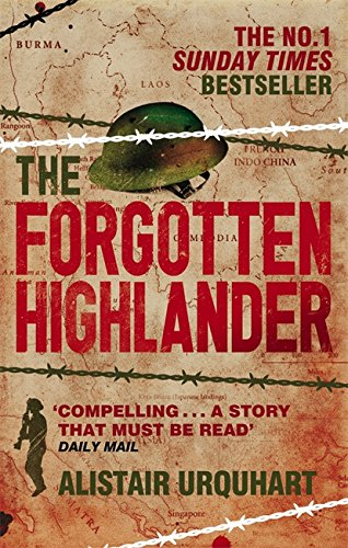 The Forgotten Highlander: My Incredible Story of Survival During the War in the Far East by Alistair Urquhart