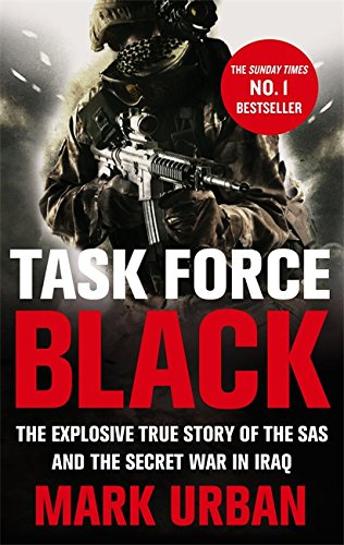 Task Force Black: The Explosive True Story of the SAS and the Secret War in Iraq by Mark Urban