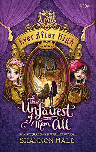 Ever After High: The Unfairest of Them All by Shannon Hale